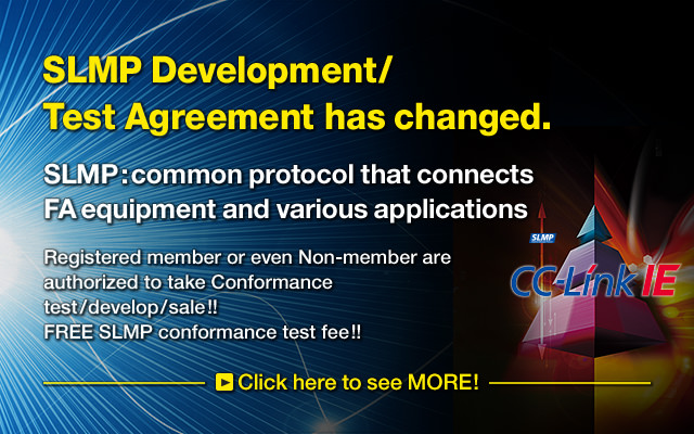 SLMP Development/Test Agreement has changed. SLMP:Common protocol that connects FA equipment and various applications Click here to see MORE!